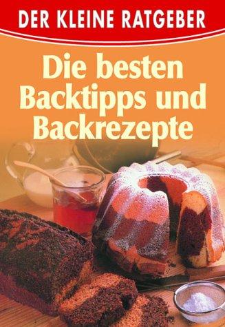Die besten Backtipps und Backrezepte: Tosa Verlag Hrsgr.