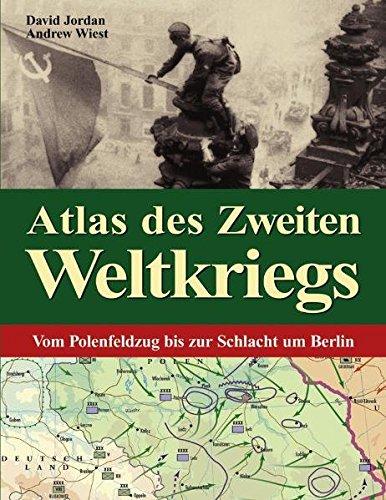 Atlas des Zweiten Weltkriegs Vom Polenfeldzug bis: David Jordan, Andrew