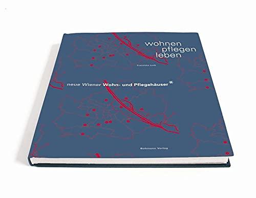 WOHNEN - PFLEGEN - LEBEN: Neue Wiener Wohn- und Pflegehäuser: Franziska Leeb