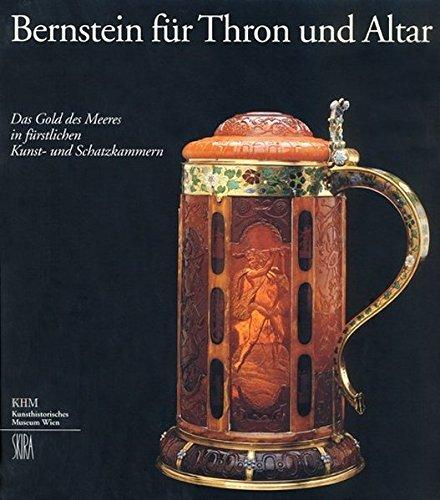 9783854970958: Bernstein fur Thron und Altar: Das Gold des Meers in fürstlichen Kunst- und Schatzkammern