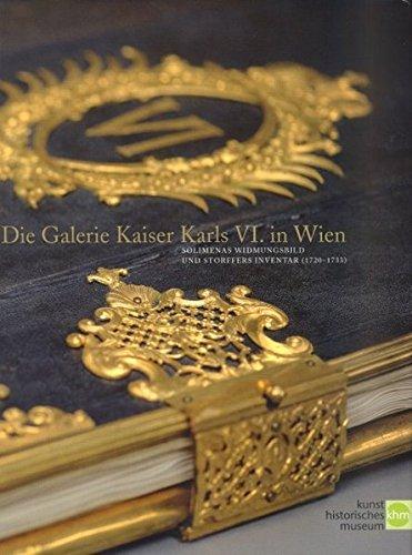 9783854971795: Die Galerie Kaiser Karls VI. in Wien. Solimenas Widmungsbild und Storffers Inventar (1720-1733).