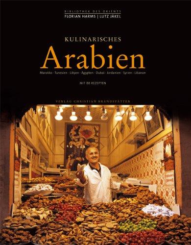 9783854983354: Kulinarisches Arabien: Marokko, Tunesien, Libyen, Ägypten, Dubai, Jordanien, Syrien, Libanon ; Mit 88 Rezepten