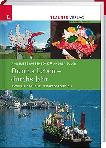 9783854993087: Durchs Leben, durchs Jahr - Aktuelle Bräuche in Oberösterreich