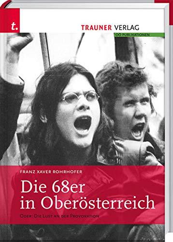 Die 68er in Oberösterreich: Oder: Die Lust an der Provokation: Rohrhofer, Franz X