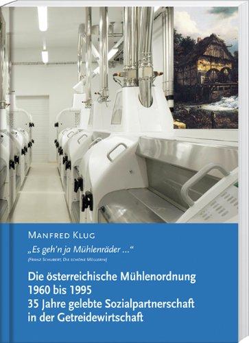 9783854994343: Die österreichische Mühlenordnung 1960 bis 1995. 35 Jahre gelebte Sozialpartnerschaft in der Getreidewirtschaft: