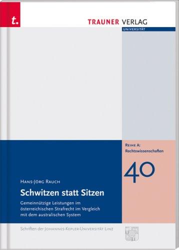 9783854995739: Schwitzen statt Sitzen: Gemeinn�tzige Leistungen im �sterreichischen Strafrecht im Vergleich mit dem australischen System