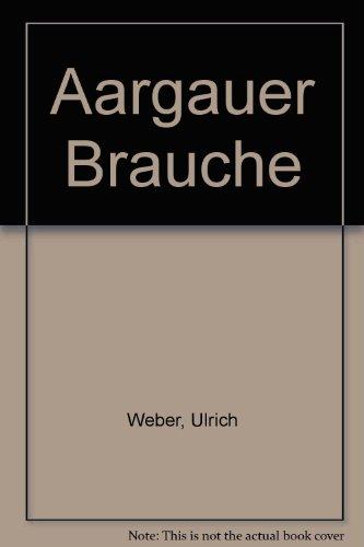 Aargauer Bräuche: Weber, Ulrich und Heinz Fröhlich: