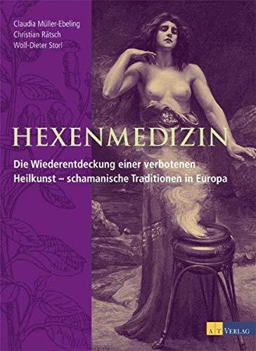 9783855026012: Hexenmedizin: Die Wiederentdeckung einer verbotenen Heilkunst - schamanische Traditionen in Europa