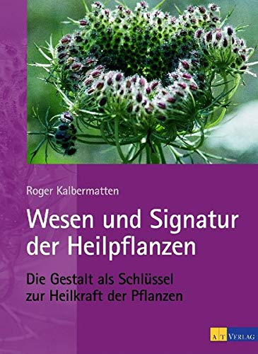 9783855027446: Wesen und Signatur der Heilpflanzen: Die Gestalt als Schlüssel zur Heilkraft der Pflanzen