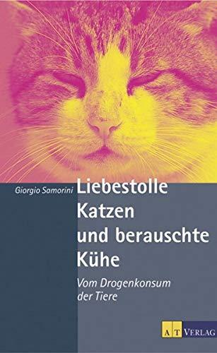 9783855027705: Liebestolle Katzen und berauschte Kühe: Von Drogenkonsum der Tiere