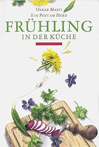 OSKAR MARTI (AUTOR), FLAVIA TRAVAGLINI (ILLUSTRATOR) - Frühling in der Küche. Ein Poet am Herd