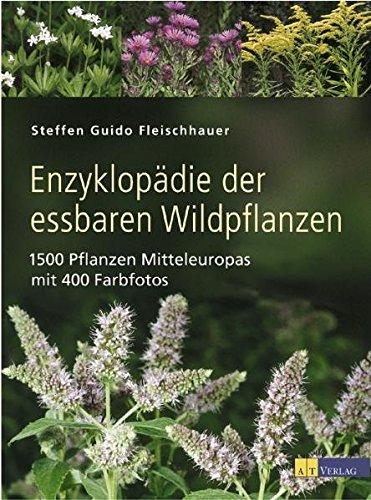 Enzyklopädie der essbaren Wildpflanzen: Steffen G. Fleischhauer