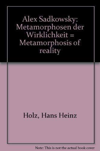 Alex Sadkowsky: Metamorphosen der Wirklichkeit = Metamorphosis of reality: Holz, Hans Heinz