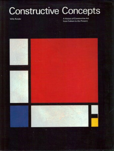 Constructive Concepts: A History of Constructive Art: Rotzler, Willy: