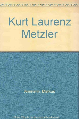 Kurt Laurenz Metzler (German, Italian and English Edition): Markus Ammann; et al