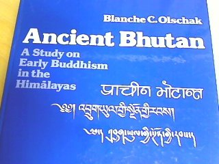 Ancient Bhutan : A Study on Early Buddhism in the Himalayas: Olschak, Blanche C.