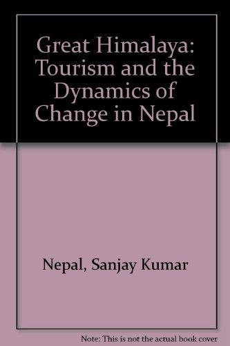 Great Himalaya: Tourism and the Dynamics of Change in Nepal: Nepal, Sanjay Kumar; Kohler, Thomas; ...
