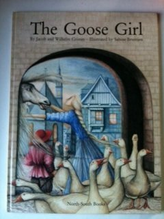 The Goose Girl (A North-South picture book): Grimm, Jacob; Grimm,