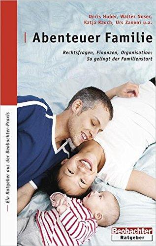 Abenteuer Familie: Rechtsfragen, Finanzen, Organisation: So gelingt: Huber, Doris, Noser,