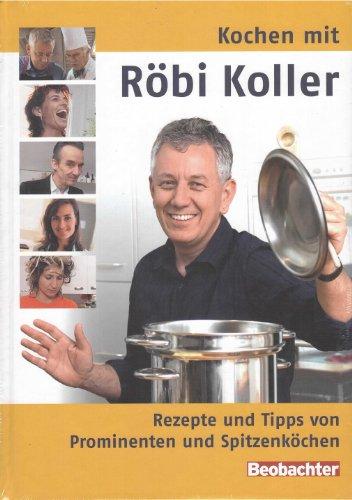 Kochen mit Röbi Koller. Rezepte und Tipps von Prominenten und Spitzenköchen.: Koller, ...