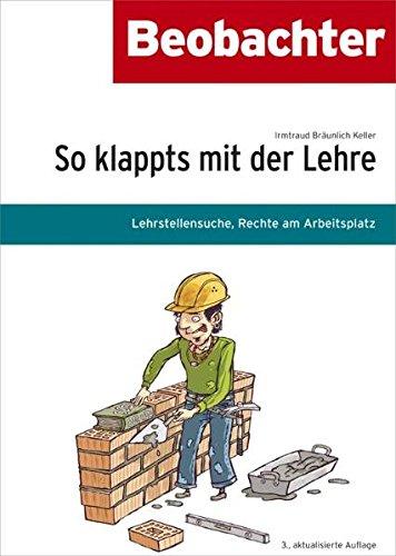 9783855694167: So klappts mit der Lehre: Lehrstellensuche, Rechte am Arbeitsplatz by Bräunli...