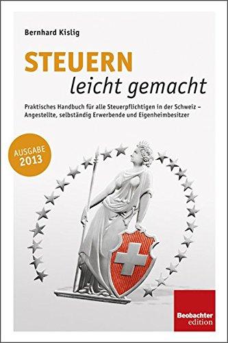 9783855695973: Steuern leicht gemacht: Praktisches Handbuch für alle Steuerpflichtigen in der Schweiz - Angestellte, Selbständigerwerbende und Eigenheimbesitzer