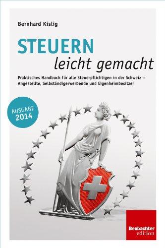9783855698141: Steuern leicht gemacht: Praktisches Handbuch für alle Steuerpflichtigen in der Schweiz - Angestellte, Selbständigerwerbende und Eigenheimbesitzer