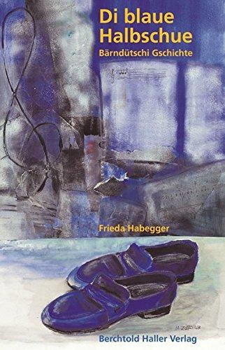 9783855701285: Die blaue Halbschue: Bärndütschi Gschichte by Habegger, Frieda