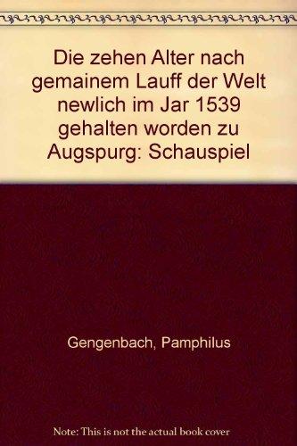 Die zehen Alter nach gemainem Lauff der Welt newlich im Jar 1539 gehalten worden zu Augspurg. ...