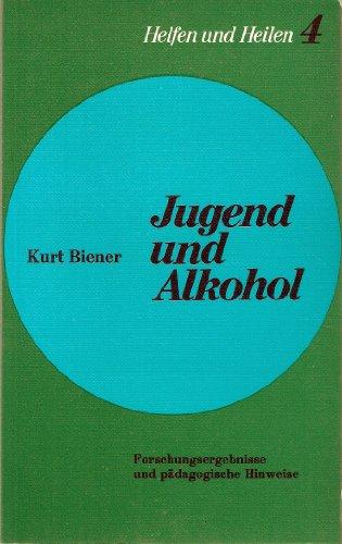 Jugend und Alkohol. Geleitw. von Meinrad Schär,: Biener, Kurt: