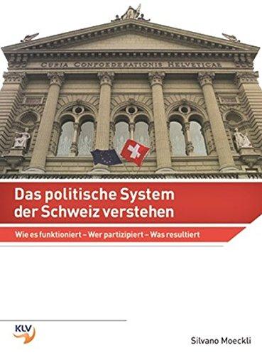 9783856121914: Das politische System der Schweiz verstehen: Wie es funktioniert - Wer partizipiert - Was resultiert