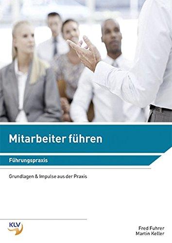 Mitarbeiter führen: Grundlagen und Impulse aus der: Fuhrer, Fred,Keller, Martin