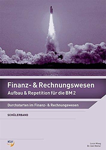 Finanz- und Rechnungswesen - Schülerband: Aufbau & Repitition für die BM2 Maag, Louis and ...