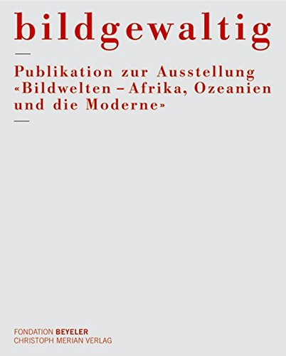 Bildgewaltig. Publikation zur Ausstellung Bildwelten - Afrika, Ozeanien und die Moderne: COLLECTIF