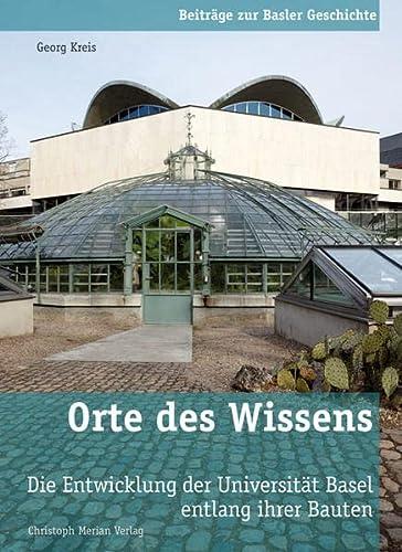Orte des Wissens: Die Entwicklung der Universität Basel entlang ihrer Bauten (Paperback): Georg ...