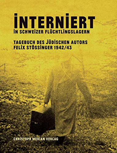 9783856165291: Interniert in Schweizer Flüchtlingslagern: Tagebuch des jüdischen Autors Felix Stössinger 1942/43