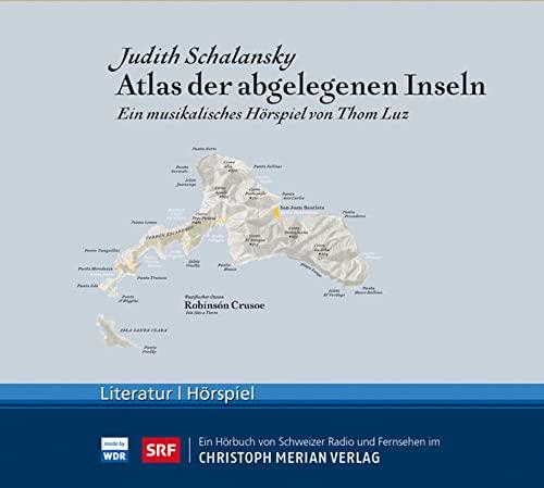Atlas der abgelegenen Inseln: Ein musikalisches Hörspiel: Judith Schalansky