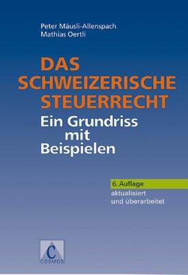 Das schweizerische Steuerrecht: Ein Grundriss mit Beispielen Mäusli-Allenspach, Peter and Oertli, ...