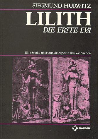 9783856300043: Lilith, die erste Eva: Eine Studie über dunkle Aspekte des Weiblichen (German Edition)