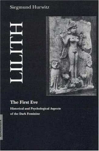 Lilith-The First Eve: Historical and Psychological Aspects: Hurwitz, Siegmund