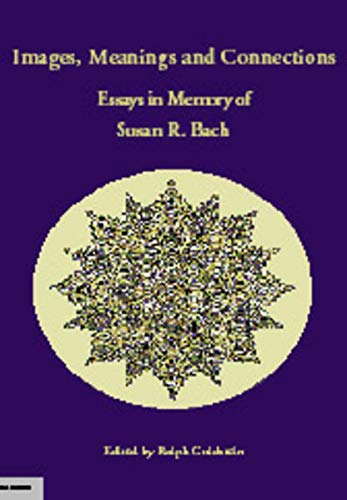 Images, Meanings and Connections: Essays in Memory of Susan R. Bach: Goldstein, Ralph