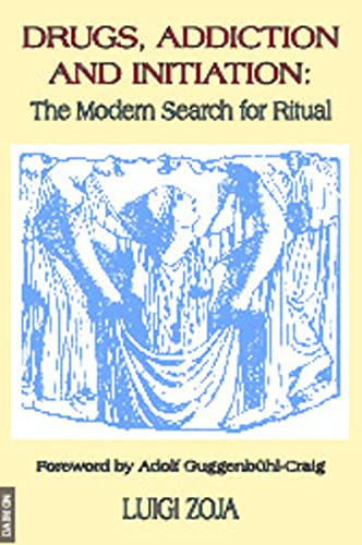 9783856305956: Drugs, Addiction and Initiation: The Modern Search for Ritual