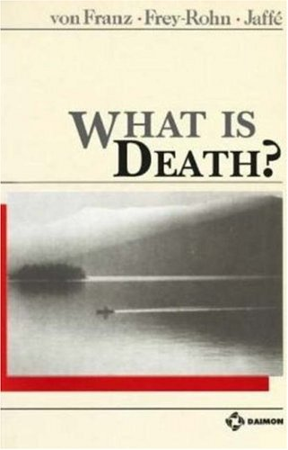 What Is Death? (3856306315) by Marie-Louise Von Franz; Liliane Frey-Rohn; Aniela Jaff