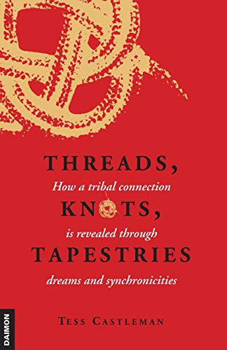 9783856306977: Threads, Knots, Tapestries: How a Tribal Connection is Revealed through Dreams and Synchronicities