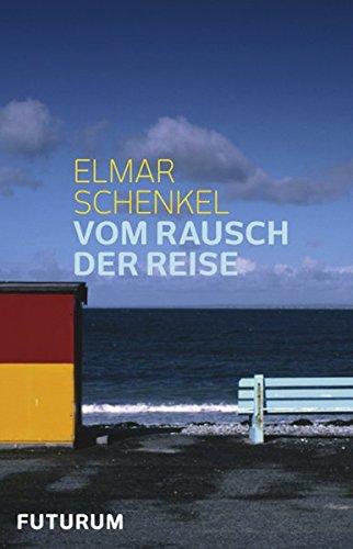 9783856362317: Schenkel, E: Vom Rausch der Reise