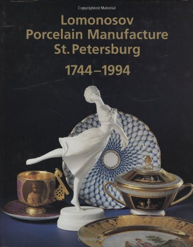 250 YEARS OF LOMONOSOV PORCELAIN MANUFACTURE ST. PETERSBURG 1744-1994: Agarkova, Galina and ...