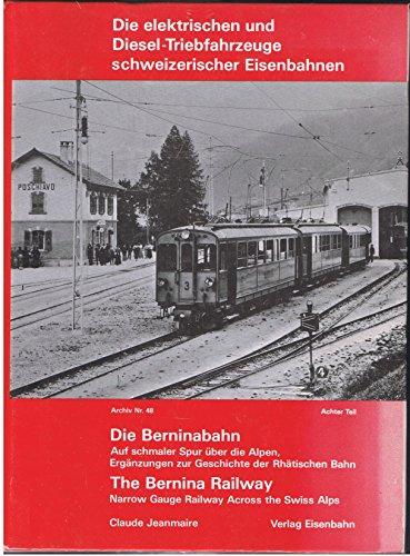 9783856490485: Die elektrischen und Diesel-Triebfahrzeuge schweizerischer Eisenbahnen - Die Berninabahn - Auf schmaler Spur über die Alpen, Ergänzungen zur Geschichte der Rhätischen Bahn