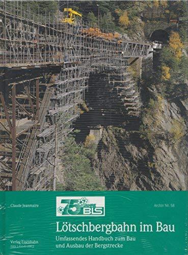 9783856490584: Lötschbergbahn im Bau: Zeitgenössische Berichte und Bilder zum Bau und Ausbau der Berner Alpenbahn (BLS) = the construction of the Lötschberg-Railway ... und Baubahnen der Schweiz. Archiv)