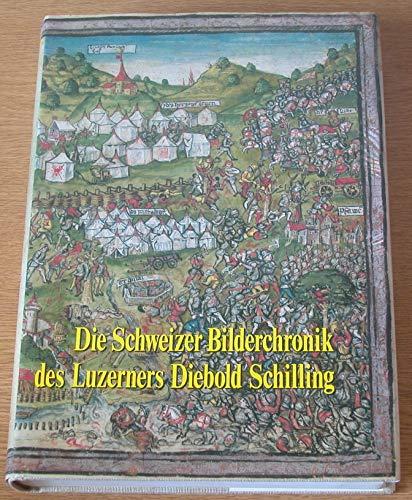 Die Schweizer Bilderchronik des Luzerners Diebold Schilling, 1513.: Schmid (Hrsg), Alfred A.