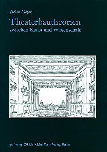 9783856760687: Theaterbautheorien zwischen Kunst und Wissenschaft: Die Diskussion über Theaterbau im deutschsprachigen Raum in der ersten Hälfte des 19. Jahrhunderts